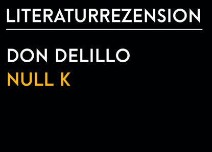 Don DeLillo – Null K