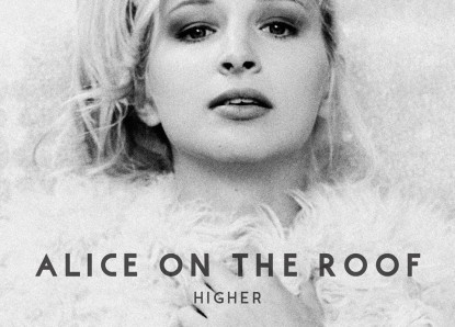 Alice On The Roof – Higher