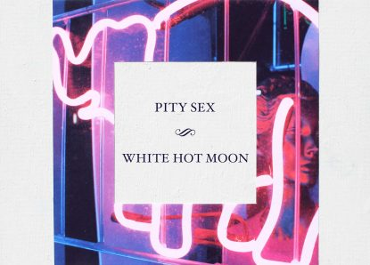 Pity Sex – White Hot Moon