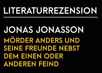 Jonas Jonasson – Mörder Anders und seine Freunde nebst dem einen oder anderen Feind