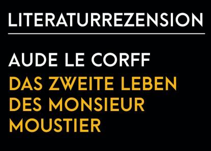 Aude Le Corff – Das zweite Leben des Monsieur Moustier